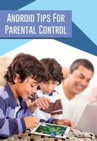 Android Tips for Parental Control by Elaiya Iswera Lallan