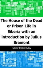 The House of the Dead or Prison Life in Siberia: with an introduction by Julius Bramont by Fyodor Dostoyevsky