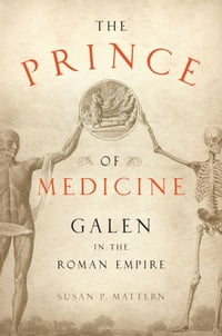The Prince of Medicine: Galen in the Roman Empire: Galen in the Roman Empire