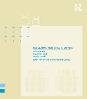 Regulating Medicines in Europe Competition,  Expertise and Public Health