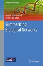 Summarizing Biological Networks by Sourav S. Bhowmick