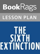 The Sixth Extinction Lesson Plans by BookRags