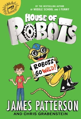 Book House of Robots: Robots Go Wild! by James Patterson