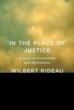 Book In the Place of Justice: A Story of Punishment and Deliverance by Wilbert Rideau