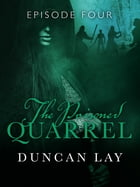 The Poisoned Quarrel: Episode 4 by Duncan Lay