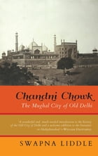 Chandni Chowk: The Mughal City of Old Delhi by Swapna Liddle