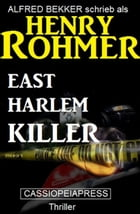 East Harlem Killer: Thriller: Cassiopeiapress Spannung by Henry Rohmer
