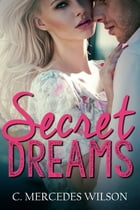Secret Dreams by C. Mercedes Wilson