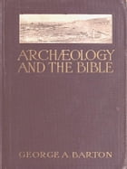Archaeology and the Bible by George A. Barton