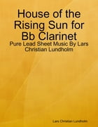House of the Rising Sun for Bb Clarinet - Pure Lead Sheet Music By Lars Christian Lundholm by Lars Christian Lundholm