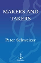 Makers and Takers: How Conservatives Do All the Work While Liberals Whine and Complain by Peter Schweizer