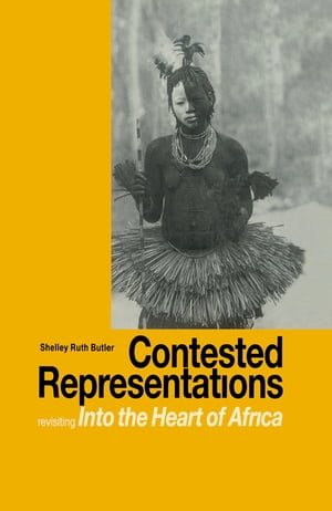 Contested Representations Revisiting 'Into the Heart of Africa'