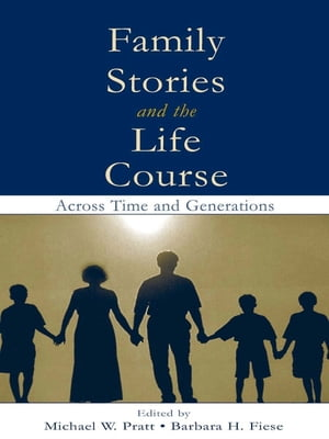 Family Stories and the Life Course Across Time and Generations