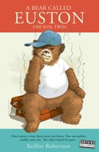 A Bear Called Euston: The Evil Twin by Keillor Robertson