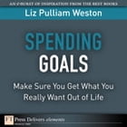 Spending Goals: Make Sure You Get What You Really Want Out of Life by Liz Weston