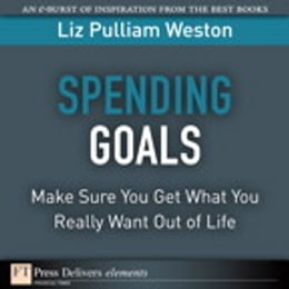 Book Spending Goals: Make Sure You Get What You Really Want Out of Life by Liz Weston