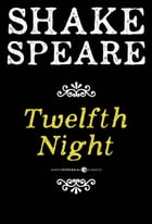 Twelfth Night; or What You Will: A Comedy by William Shakespeare