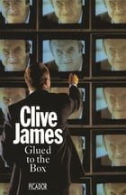 Glued To The Box by Clive James