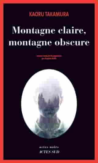 Montagne claire, montagne obscure by Kaoru Takamura