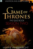 Game Of Thrones The Quiz Book - Season Two by Wayne Wheelwright