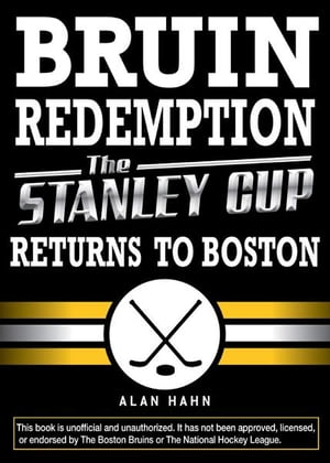Bruin Redemption: The Stanley Cup Returns to Boston The Stanley Cup Returns to Boston