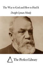 The Way to God and How to Find It by Dwight Lyman Moody