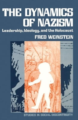 Book The Dynamics of Nazism: Leadership, Ideology, and the Holocaust by Weinstein, Fred