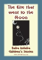 THE KITE THAT FLEW TO THE MOON - A Children's Fairy Tale: Baba Indaba Children's Stories - Issue 144 by Anon E Mouse