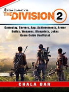 Tom Clancys The Division 2, Gameplay, Servers, App, Achievements, Armor, Builds, Weapons, Blueprints, Jokes, Game Guide Unofficial by Chala Dar