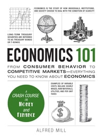 Economics 101: From Consumer Behavior to Competitive Markets--Everything You Need to Know About…
