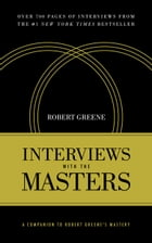 Interviews with the Masters: A Companion to Robert Greene's Mastery by Robert Greene