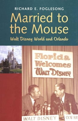 Book Married to the Mouse: Walt Disney World and Orlando by Richard E. Foglesong