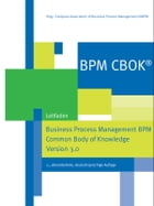 BPM CBOK® – Business Process Management BPM Common Body of Knowledge, Version 3.0: Leitfaden für das Prozessmanagement by European Association of Business Process Management EABPM