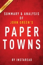 Summary of Paper Towns: by John Green , Includes Analysis by Instaread Summaries