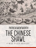 The Chinese Shawl: A Miss Silver Mystery #5 by Patricia Wentworth