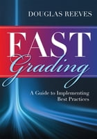 FAST Grading: A Guide to Implementing Best Practices (Common Mistakes Educators Make with Grading Policies) by Douglas Reeves