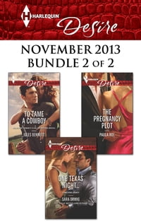Harlequin Desire November 2013 - Bundle 2 of 2: To Tame a Cowboy\One Texas Night...\The Pregnancy…