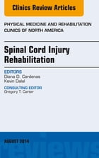 Spinal Cord Injury Rehabilitation, An Issue of Physical Medicine and Rehabilitation Clinics of North America, E-Book by Diana Cardenas, MD, HMA