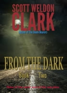 From the Dark, Book 2: Tales of the eerie and the macabre. by Scott W. Clark