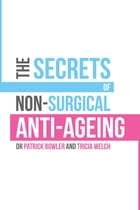 The Secrets of Non-Surgical Anti-Ageing by Patrick Bowler