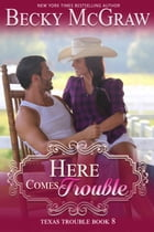 Here Comes Trouble: Texas Trouble, #8 by Becky McGraw
