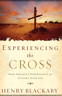 Book Experiencing the Cross: Your Greatest Opportunity for Victory Over Sin by Henry Blackaby