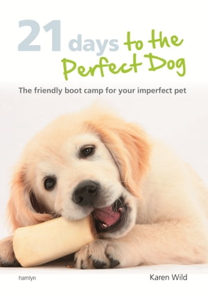 21 Days To The Perfect Dog: The Friendly Boot Camp for Your Imperfect Pet
