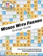 Words With Friends Strategy Guide: Strategy, Tips and Advice to Win Honestly! by Andrew Hasdal