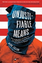Unjustifiable Means: The Inside Story of How the CIA, Pentagon, and US Government Conspired to Torture by Mark Fallon