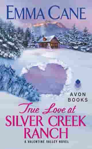 True Love at Silver Creek Ranch: A Valentine Valley Novel by Emma Cane