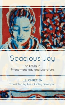 Spacious Joy: An Essay in Phenomenology and Literature
