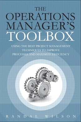 Book The Operations Manager's Toolbox: Using the Best Project Management Techniques to Improve Processes… by Randal Wilson