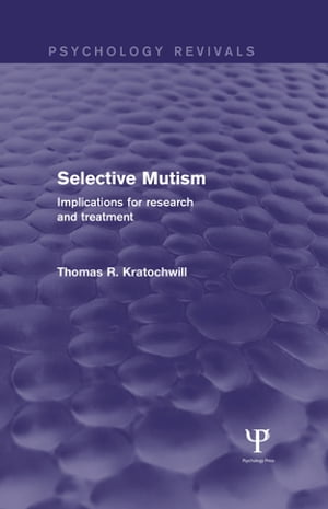 Selective Mutism (Psychology Revivals) Implications for Research and Treatment
