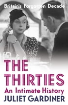 The Thirties: An Intimate History of Britain by Juliet Gardiner